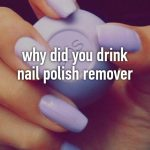 why did you drink nail polish remover