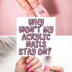 Why Won't My Acrylic Nails Stay On? (and How to Fix It)