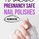 18 Best Pregnancy Safe Nail Polishes Of 2021 (+ Removers)