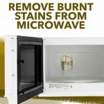 How to remove burnt stains from microwave [ Detailed Answer ]