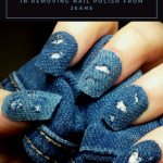 My Genius Method In Removing Nail Polish From Jeans | xCleaning.net - Your  Cleaning Tips