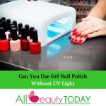 Can You Use Gel Nail Polish Without UV Light? All You Need To Know