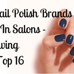 Gel Nail Polish Brands Used In Salons [Reviewing The Top 16]