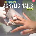How To Remove Acrylic Nails The Right Way At Home!