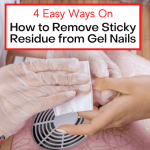 4 Easy Ways How to Remove Sticky Residue from Gel Nails - Easy Nail Tech