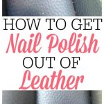 How To Get Nail Polish Out Of Leather - Frugally Blonde