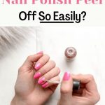 Why Does My Nail Polish Peel Off So Easily? - You Have Style