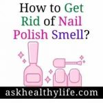 How to Get Rid of Nail Polish Smell? (From Hands & Room) Easy Steps!