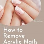 Remove Your Acrylic Nails Safely and In No Time | Glaminati