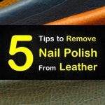 5 Smart Ways to Remove Nail Polish from Leather