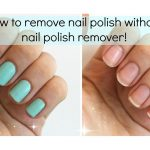 How to Remove Nail Polish Without Using Remover