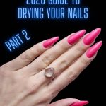 The ultimate 2020 guide to drying your nails part 2 - nailhow